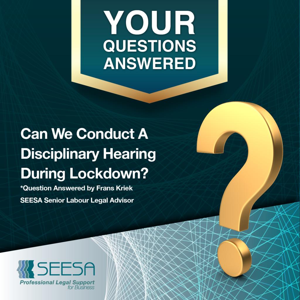 SEESA FAQ – Can We Conduct a Disciplinary Hearing During Lockdown?